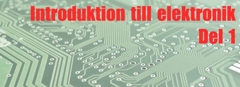 Introduktion till elektronik, del 1