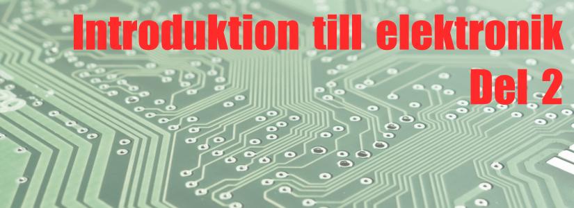 Introduktion till elektronik, del 2