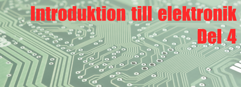 Introduktion till elektronik, del 4