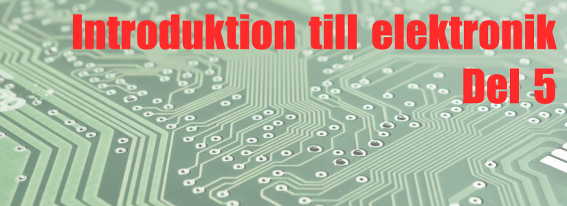 Introduktion till elektronik, del 5